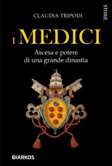 I Medici. Ascesa e potere di una grande dinastia